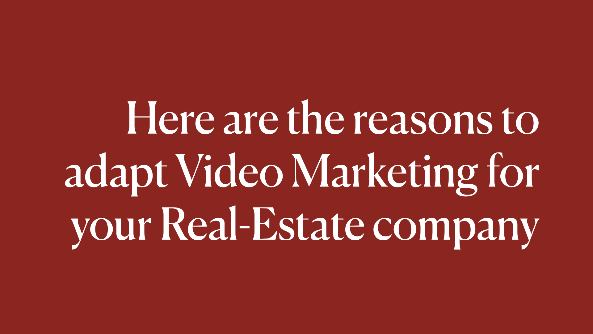 These are the reasons to adapt Video Marketing for your Real-Estate company
