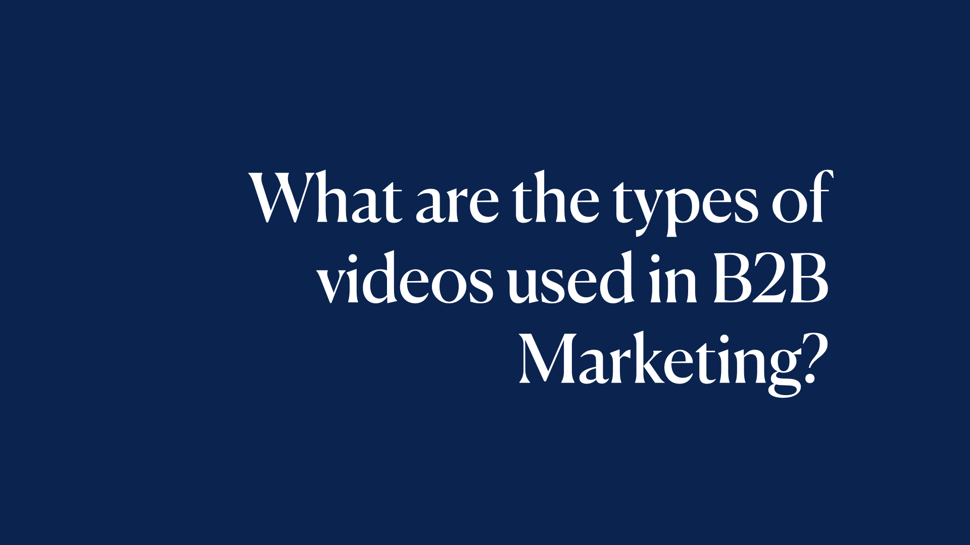 What are the types of videos used in B2B Marketing?