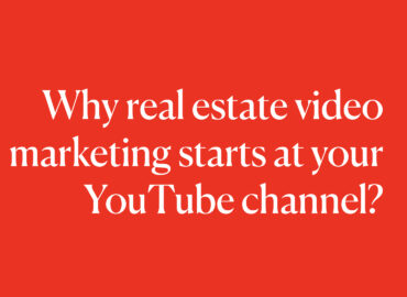 Why real estate video marketing starts at your YouTube channel?